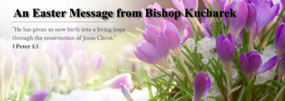 An Easter Message from Bishop Kucharek